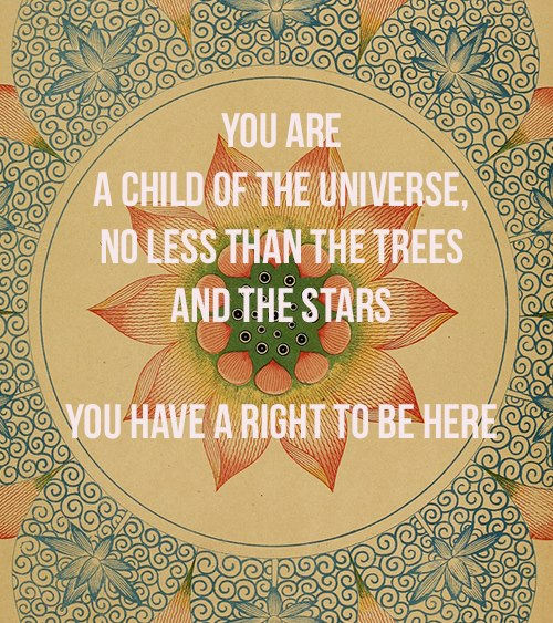 You Are A Child Of The Universe...